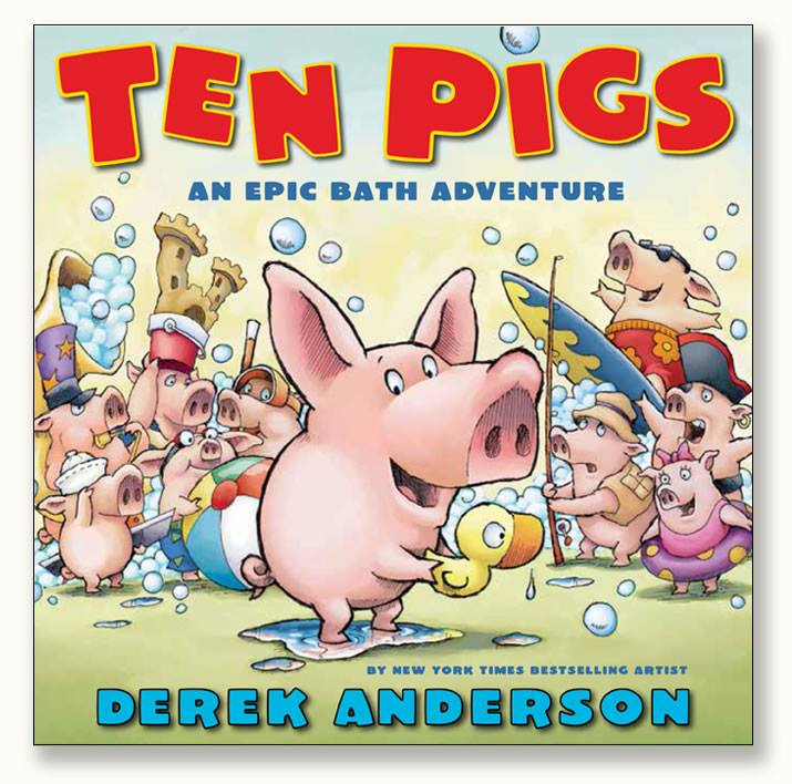 """Ten Pigs: An Epic Bath Adventure"" by Derek Anderson"