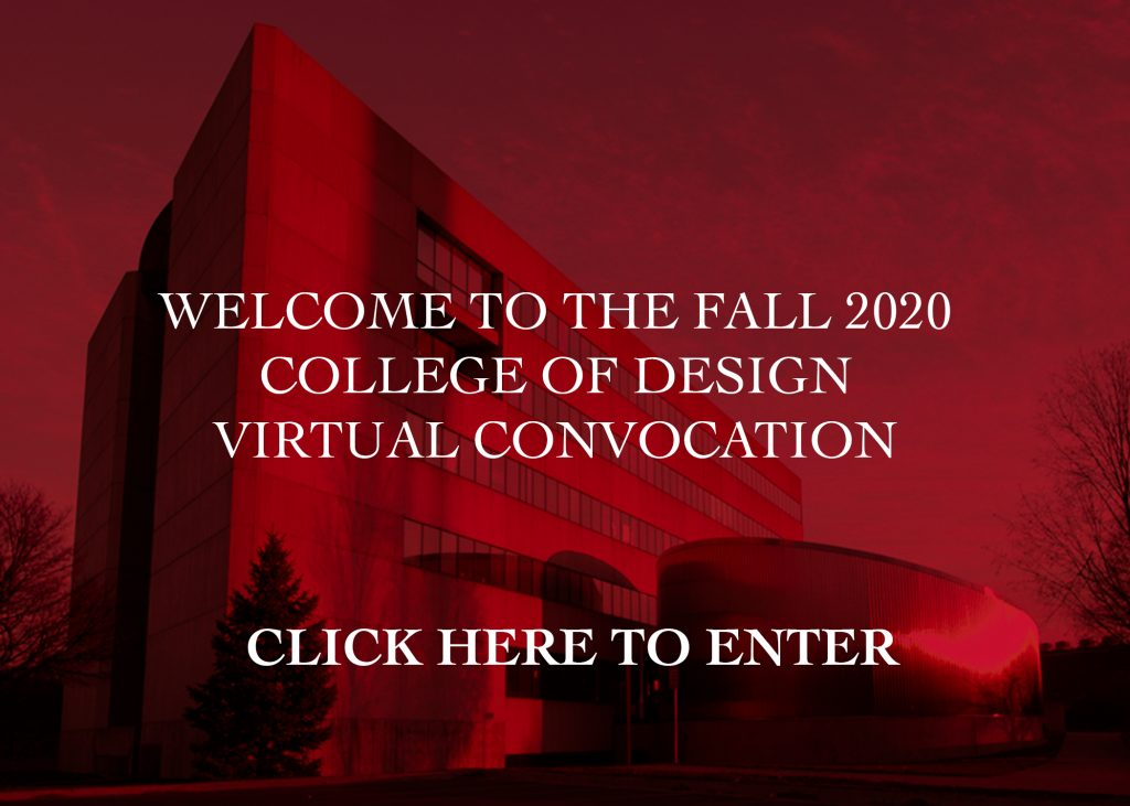 Welcome to the Fall 2020 College of Design Virtual Convocation